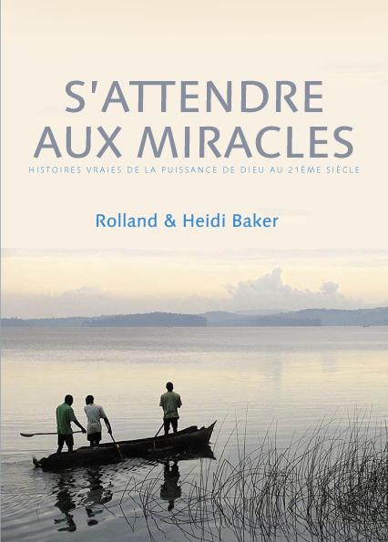 "Rolland et Heidi Baker ""S'attendre aux miracles"""
